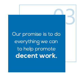 How we work 3 : Our promise is to do everything we can to help promote decent work.