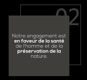 Notre engagement est en faveur de la santé de l'homme et de la préservation de la nature