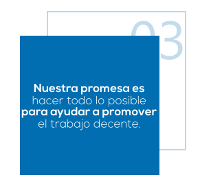 Nuestra promesa es hacer todo la posible para ayudar a promover el trabajo decente